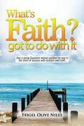 What's Faith Got To Do With It?: How a young Guyanese woman paddled her way to the shore of success with mustard seed faith.