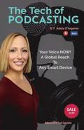 The Tech of Podcasting: Your Voice NOW! A Global Reach to Any Smart Device