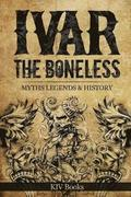 Ivar the Boneless: Myths Legends & History