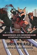 Brian Barr's Maguspheres and Swordsrealms: A Fantasy Short Story Collection