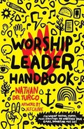 Worship Leader Handbook: For worship pastors, leaders, music directors, or whatever your email signature may say.