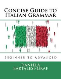 Concise Guide to Italian Grammar: Beginner to Advanced