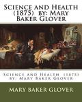 Science and Health (1875) by: Mary Baker Glover