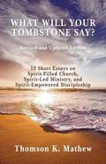 What Will Your Tombstone Say? Revised and Updated Edition: 52 Short Essays on Spirit-Filled Church, Spirit-Led Ministry, and Spirit-Empowered Disciple