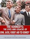 The Kennedys: The Lives and Legacies of John, Jackie, Robert, and Ted Kennedy