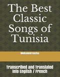 The Best Classic Songs of Tunisia: Transcribed and Translated Into English / French