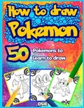 How to Draw Pokemon: 50 Pokemons to Learn to Draw