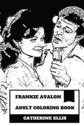 Frankie Avalon Adult Coloring Book: Former Teen Idol and Hot Model, Renaissance Artist and Hollywood Actor Inspired Adult Coloring Book
