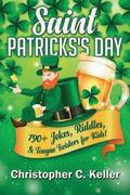 Saint Patricks's Day: 190+ Jokes, Riddles, & Tongue Twisters for Kids