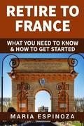 Retire to France: What you need to know & How to get started