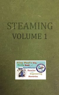 Steaming Volume One: King Paul's Big, Nasty, Unofficial Book of Reactor and Engineering Memories