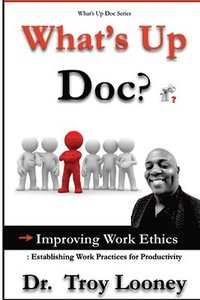 What's Up Doc? Improving Work Ethics: : Establishing Work Practices for Productivity