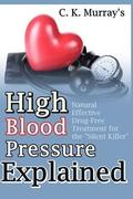 High Blood Pressure Explained: Natural, Effective, Drug-Free Treatment for the 'Silent Killer'
