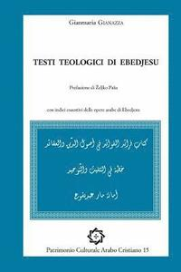 Testi teologici di Ebedjesu: arabic text and italian translation
