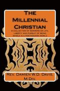 The Millennial Christian: A collections of sermons on life, liberty and the pursuit of being whole in a post modern world