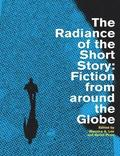 The Radiance of the Short Story: Fiction from Around the Globe