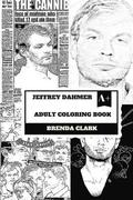 Jeffrey Dahmer Adult Coloring Book: Milwaukee Cannibal and Famous Serial Killer, Life Imprisonment and Pop Culture Icon Inspired Adult Coloring Book
