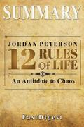 Summary - 12 Rules for Life: By Jordan B. Petersen - An Antidote to Chaos