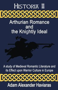 Arthurian Romance and the Knightly Ideal