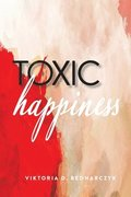 Toxic Happiness