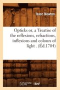 Opticks Or, a Treatise of the Reflexions, Refractions, Inflexions and Colours of Light . (Ed.1704)