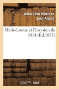 Marie-Louise Et l'Invasion de 1814
