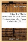 Office de Saint Martin, Archevesque de Tours, Tir� de l'�criture Sainte, Selon l'Usage Du Br�viaire