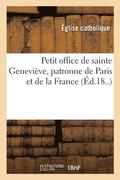 Petit Office de Sainte Genevi ve, Patronne de Paris Et de la France