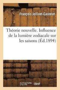 Th orie Nouvelle. Influence de la Lumi re Zodiacale Sur Les Saisons