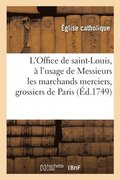 L'Office de saint-Louis, roy de France et confesseur, a l'usage de Messieurs les marchands merciers