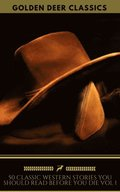50 Western Stories Masterpieces You Must Read Before You Die (Golden Deer Classics)