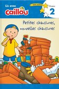 Caillou: Petites chaussures, nouvelles chaussures - Lis avec Caillou, Niveau 2 (French of Caillou: Old Shoes, New Shoes)