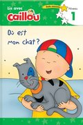 Ou est mon chat? - Lis avec Caillou, Niveau 1 (French of Caillou: Where is my Cat?)