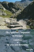 The LightFoot Companion to the via Francigena Canterbury to the Great Saint Bernard Pass,