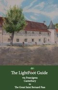 The LightFoot Guide to the via Francigena - Canterbury to the Great Saint Bernard Pass