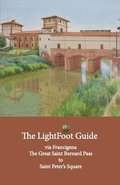 The LightFoot Guide to the via Francigena - Great Saint Bernard Pass to Saint Peter's Square, Rome