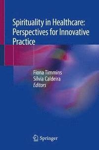 Spirituality in Healthcare: Perspectives for Innovative Practice