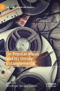 On Popular Music and Its Unruly Entanglements