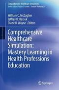 Comprehensive Healthcare Simulation: Mastery Learning in Health Professions Education