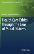 Health Care Ethics through the Lens of Moral Distress
