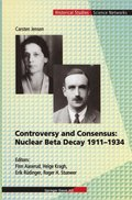 Controversy and Consensus: Nuclear Beta Decay 1911-1934