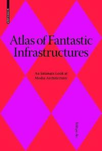 Atlas of Fantastic Infrastructures