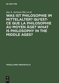 Was ist Philosophie im Mittelalter? Qu'est-ce que la philosophie au moyen age? What is Philosophy in the Middle Ages?