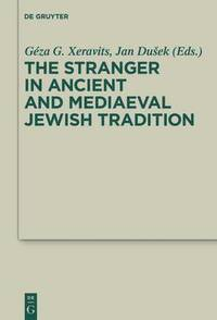 The Stranger in Ancient and Mediaeval Jewish Tradition
