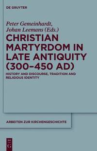 Christian Martyrdom in Late Antiquity (300-450 AD)