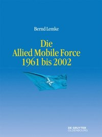 Die Allied Mobile Force 1961 bis 2002