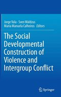 The Social Developmental Construction of Violence and Intergroup Conflict
