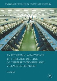 Economic Analysis of the Rise and Decline of Chinese Township and Village Enterprises