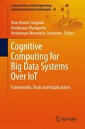 Cognitive Computing for Big Data Systems Over IoT