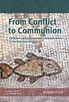 From Conflict to Communion - Including Common Prayer: Lutheran-Catholic Common Commemoration of the Reformation in 2017 Report of the Lutheran-Roman C